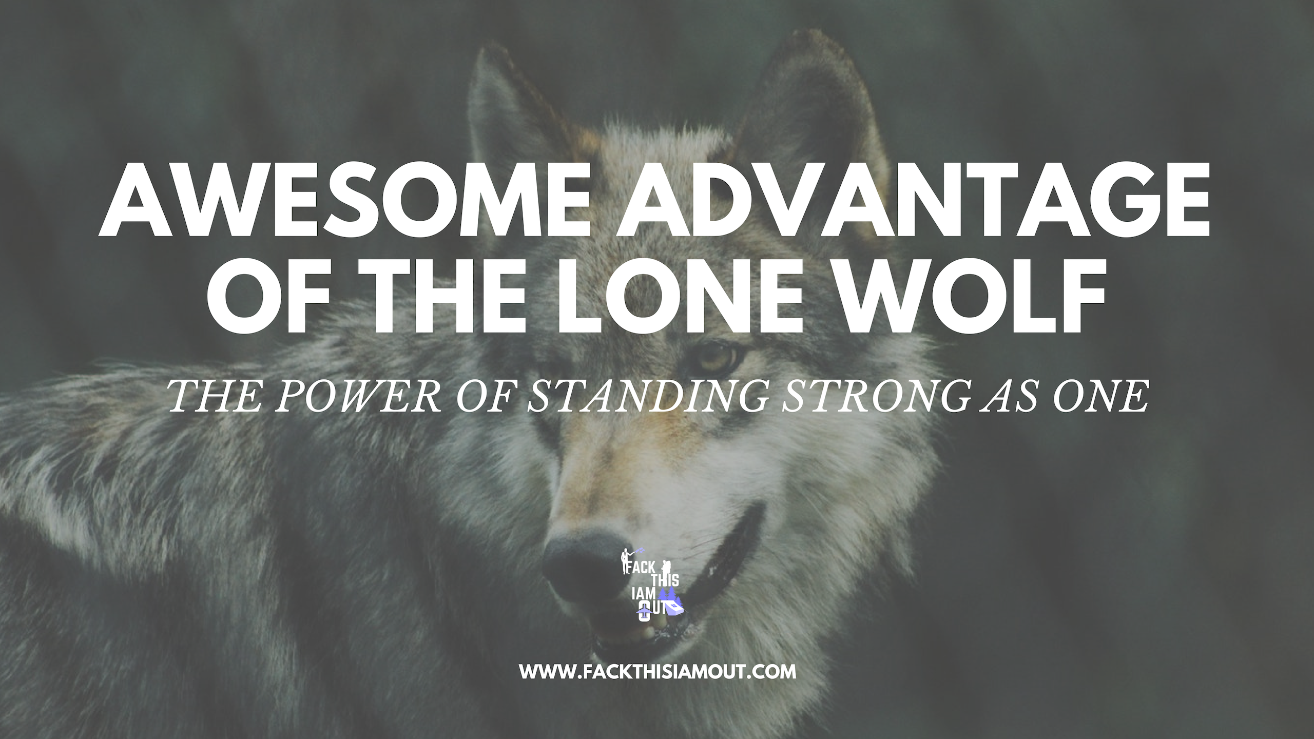 AWESOME ADVANTAGE OF THE LONE WOLF – THE POWER OF STANDING STRONG AS ONE
